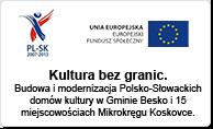 Kultura bez granic. Budowa imodernizacja Polsko-Słowackich domów kultury wGminie Besko i15 miejscowościach Mikroregionu Koskovce